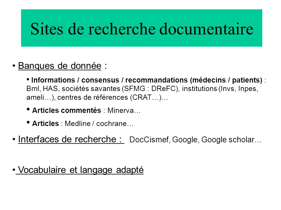 Sites de recherche documentaire Banques de donnée : Informations / consensus / recommandations (médecins / patients) : Bml, HAS, sociétés savantes (SF