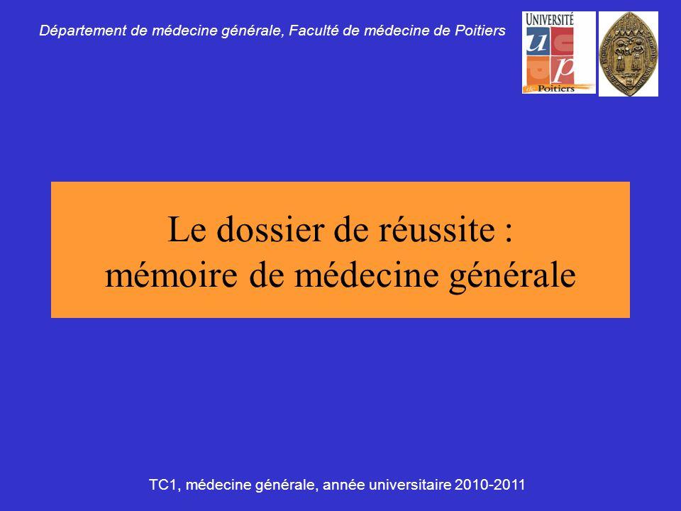 Le dossier de réussite : mémoire de médecine générale Département de médecine générale, Faculté de médecine de Poitiers TC1, médecine générale, année