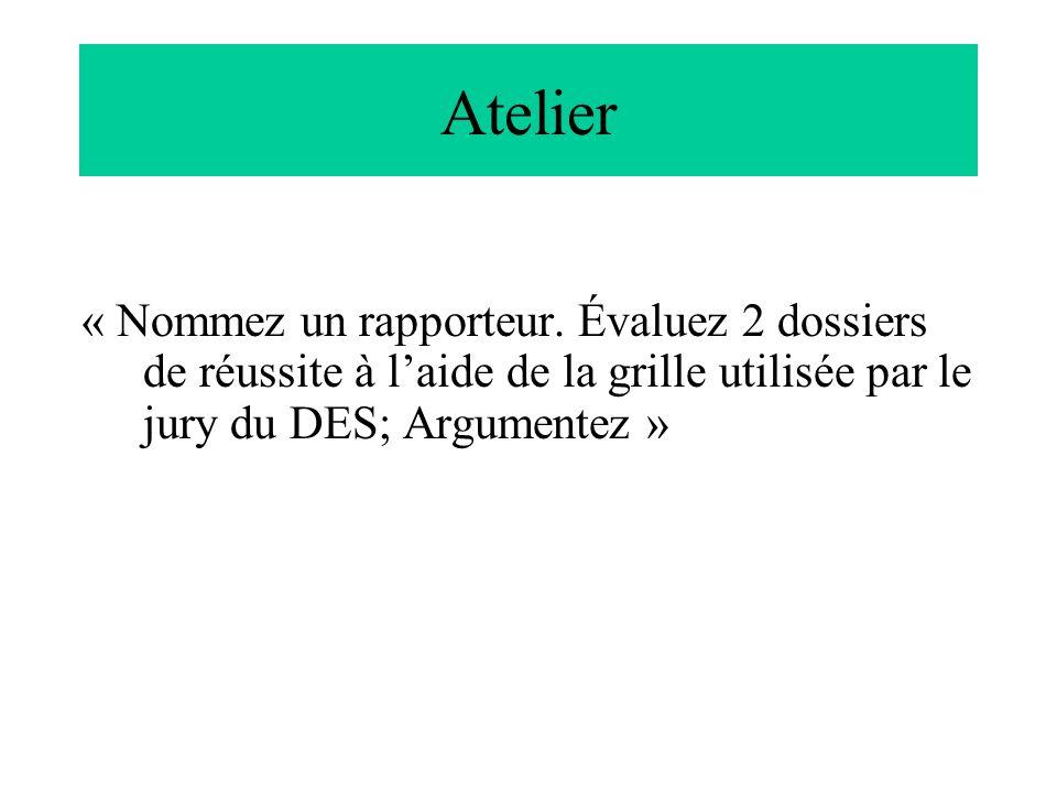 Atelier « Nommez un rapporteur. Évaluez 2 dossiers de réussite à laide de la grille utilisée par le jury du DES; Argumentez »