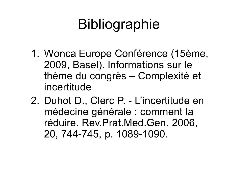 Bibliographie 1.Wonca Europe Conférence (15ème, 2009, Basel). Informations sur le thème du congrès – Complexité et incertitude 2.Duhot D., Clerc P. -