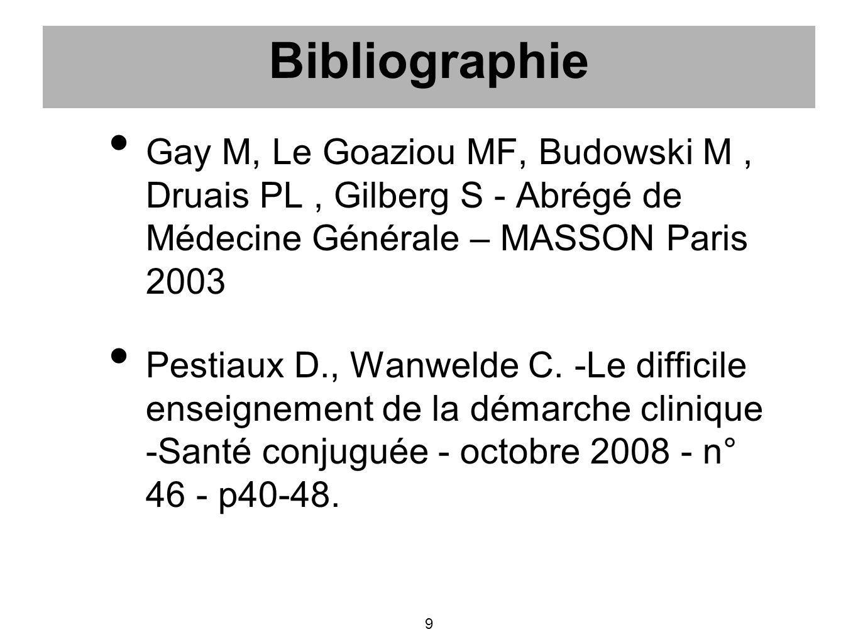 Bibliographie Gay M, Le Goaziou MF, Budowski M, Druais PL, Gilberg S - Abrégé de Médecine Générale – MASSON Paris 2003 Pestiaux D., Wanwelde C. -Le di