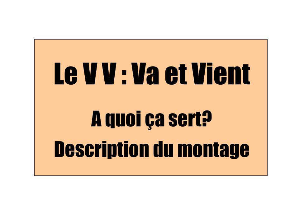 Le V V : Va et Vient A quoi ça sert? Description du montage