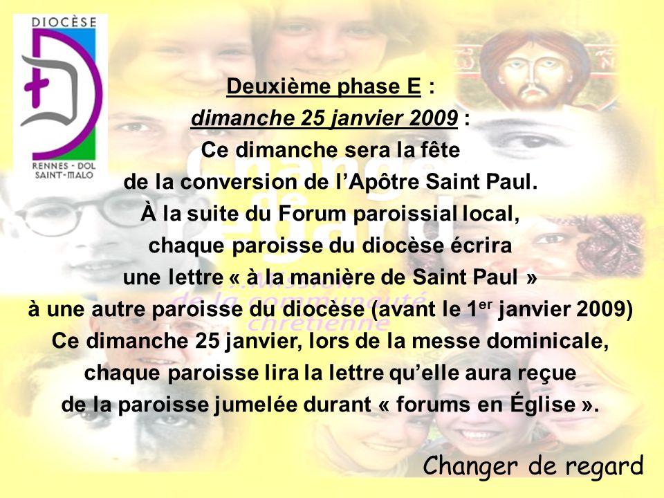 Changer de regard Deuxième phase E : dimanche 25 janvier 2009 : Ce dimanche sera la fête de la conversion de lApôtre Saint Paul. À la suite du Forum p