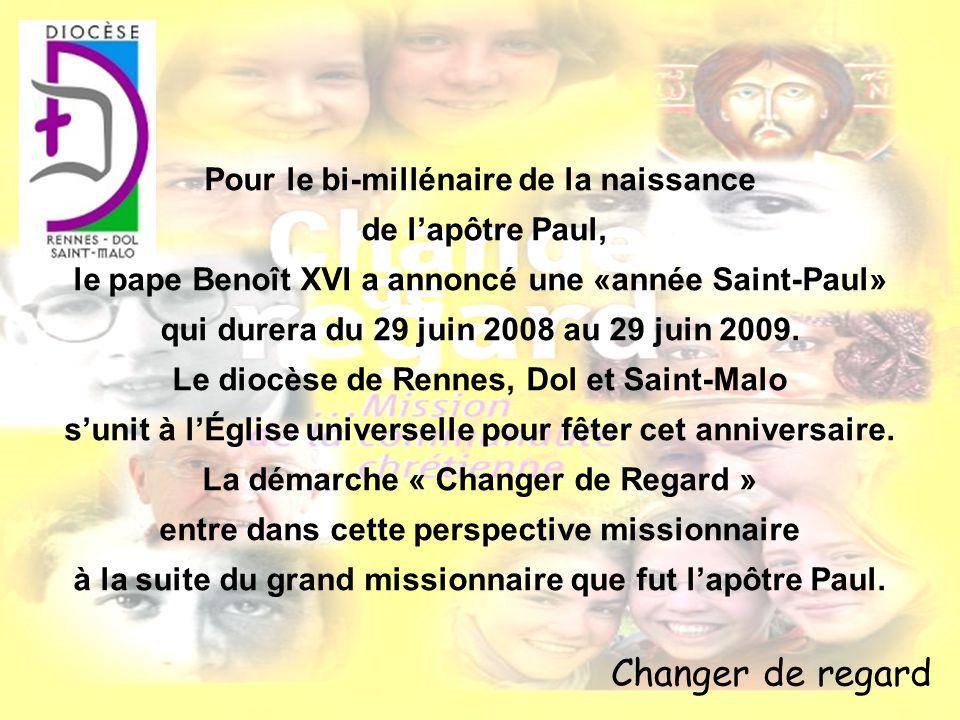 Changer de regard Pour le bi-millénaire de la naissance de lapôtre Paul, le pape Benoît XVI a annoncé une «année Saint-Paul» qui durera du 29 juin 200