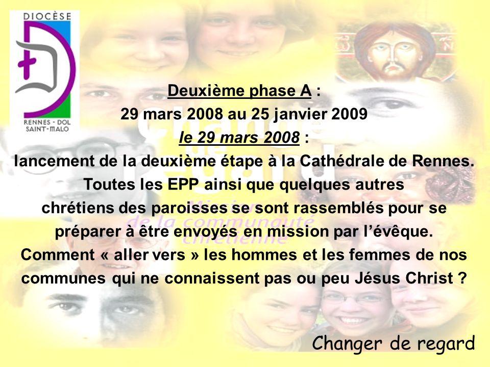 Changer de regard Deuxième phase A : 29 mars 2008 au 25 janvier 2009 le 29 mars 2008 : lancement de la deuxième étape à la Cathédrale de Rennes. Toute