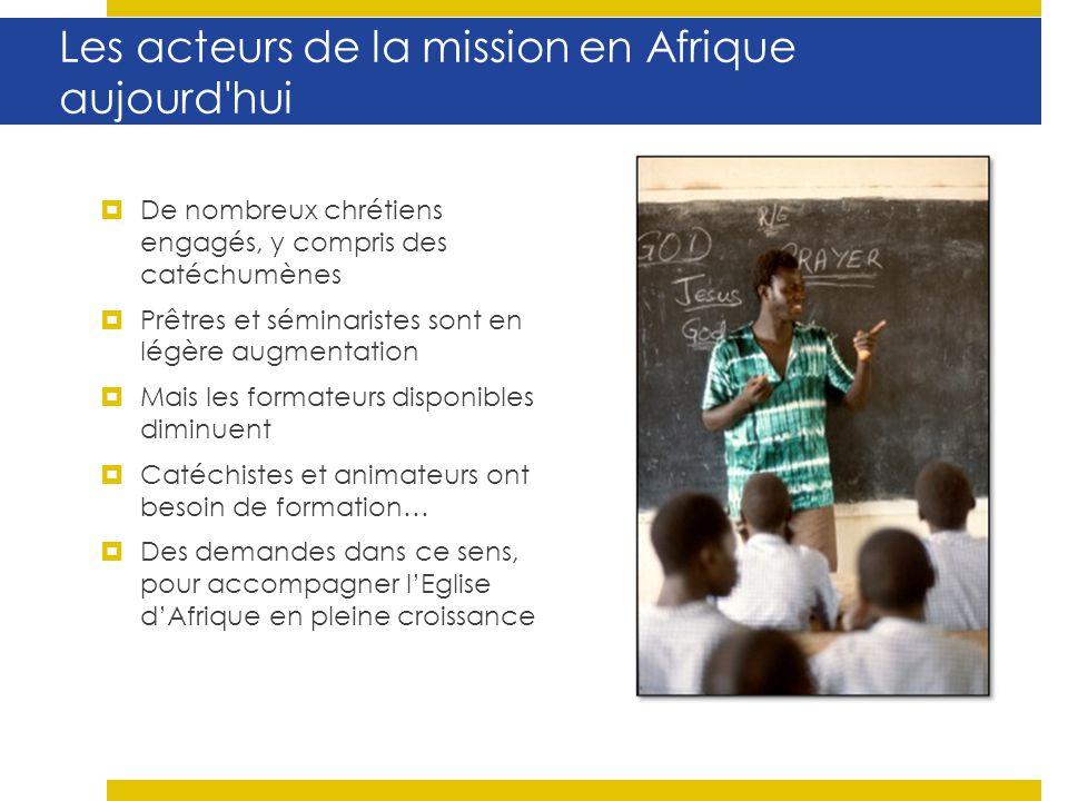 Les acteurs de la mission en Afrique aujourd'hui De nombreux chrétiens engagés, y compris des catéchumènes Prêtres et séminaristes sont en légère augm