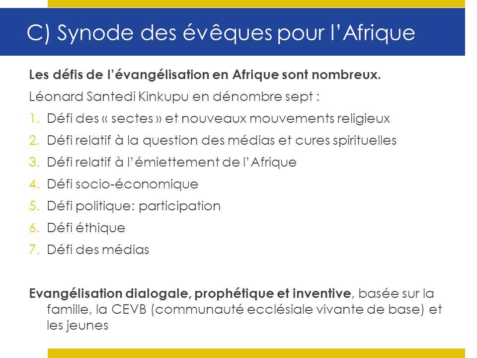 C) Synode des évêques pour lAfrique Les défis de lévangélisation en Afrique sont nombreux. Léonard Santedi Kinkupu en dénombre sept : 1.Défi des « sec