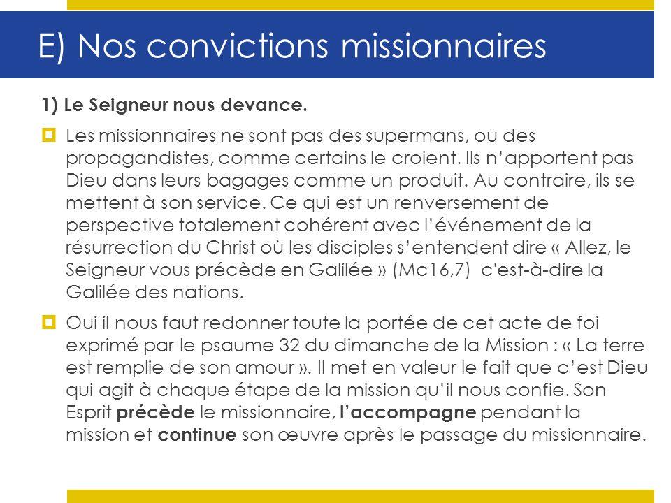E) Nos convictions missionnaires 1) Le Seigneur nous devance. Les missionnaires ne sont pas des supermans, ou des propagandistes, comme certains le cr