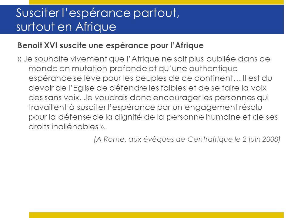 Susciter lespérance partout, surtout en Afrique Benoit XVI suscite une espérance pour lAfrique « Je souhaite vivement que lAfrique ne soit plus oublié