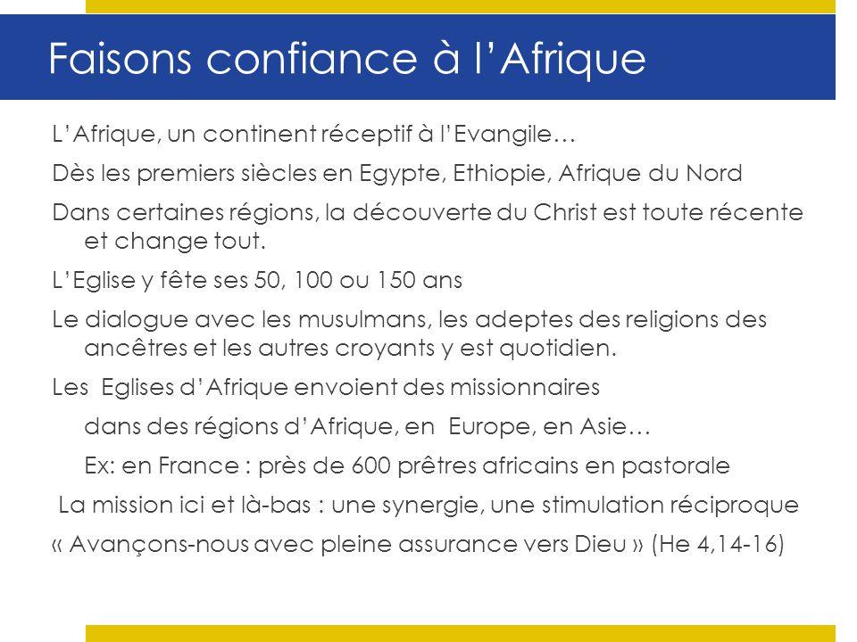 Faisons confiance à lAfrique LAfrique, un continent réceptif à lEvangile… Dès les premiers siècles en Egypte, Ethiopie, Afrique du Nord Dans certaines