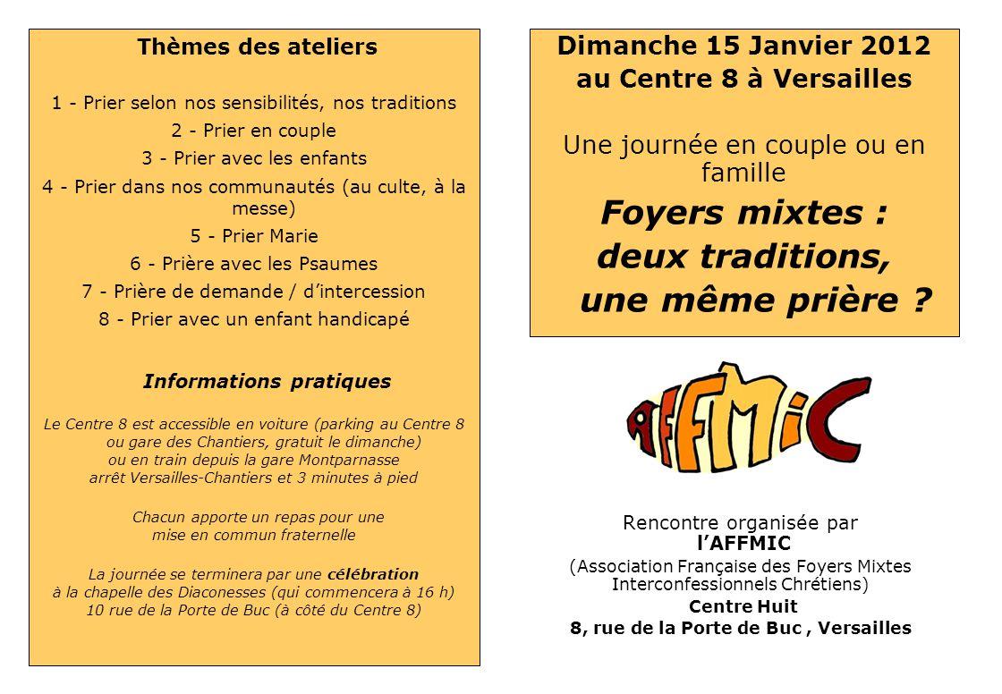 Rencontre organisée par lAFFMIC (Association Française des Foyers Mixtes Interconfessionnels Chrétiens) Centre Huit 8, rue de la Porte de Buc, Versailles Dimanche 15 Janvier 2012 au Centre 8 à Versailles Une journée en couple ou en famille Foyers mixtes : deux traditions, une même prière .