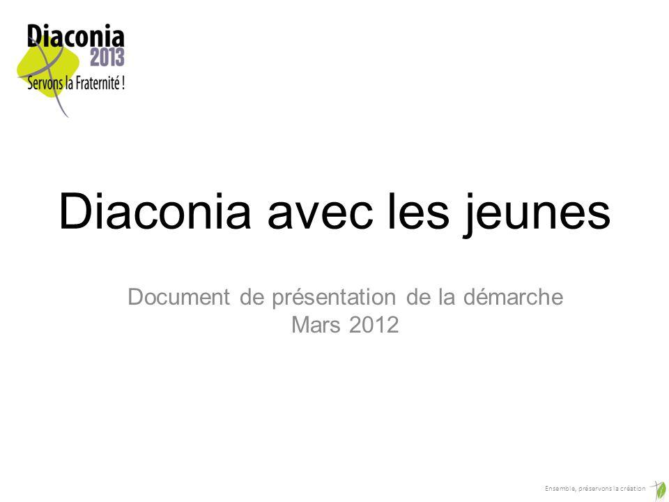 Diaconia avec les jeunes Document de présentation de la démarche Mars 2012 Ensemble, préservons la création