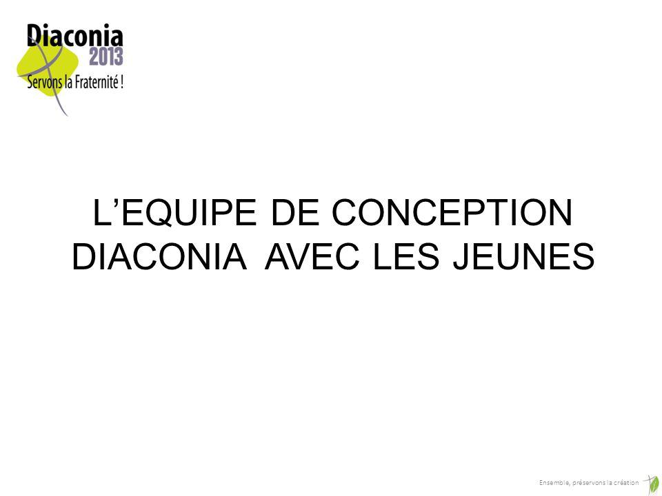 LEQUIPE DE CONCEPTION DIACONIA AVEC LES JEUNES Ensemble, préservons la création