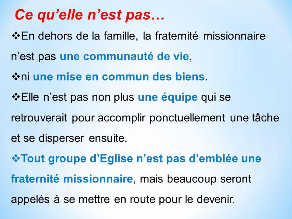 Ce quelle nest pas… En dehors de la famille, la fraternité missionnaire nest pas une communauté de vie, ni une mise en commun des biens. Elle nest pas