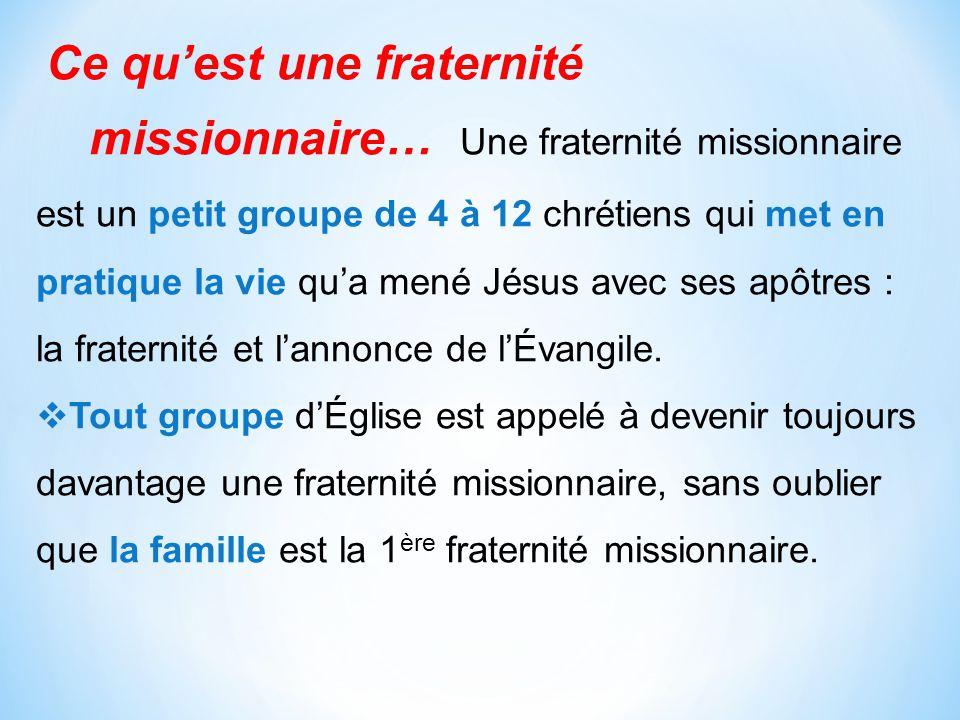 Ce quest une fraternité missionnaire… Une fraternité missionnaire est un petit groupe de 4 à 12 chrétiens qui met en pratique la vie qua mené Jésus av