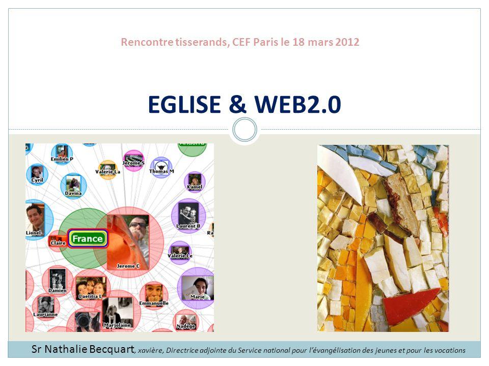 EGLISE & WEB2.0 Sr Nathalie Becquart, xavière, Directrice adjointe du Service national pour lévangélisation des jeunes et pour les vocations Rencontre