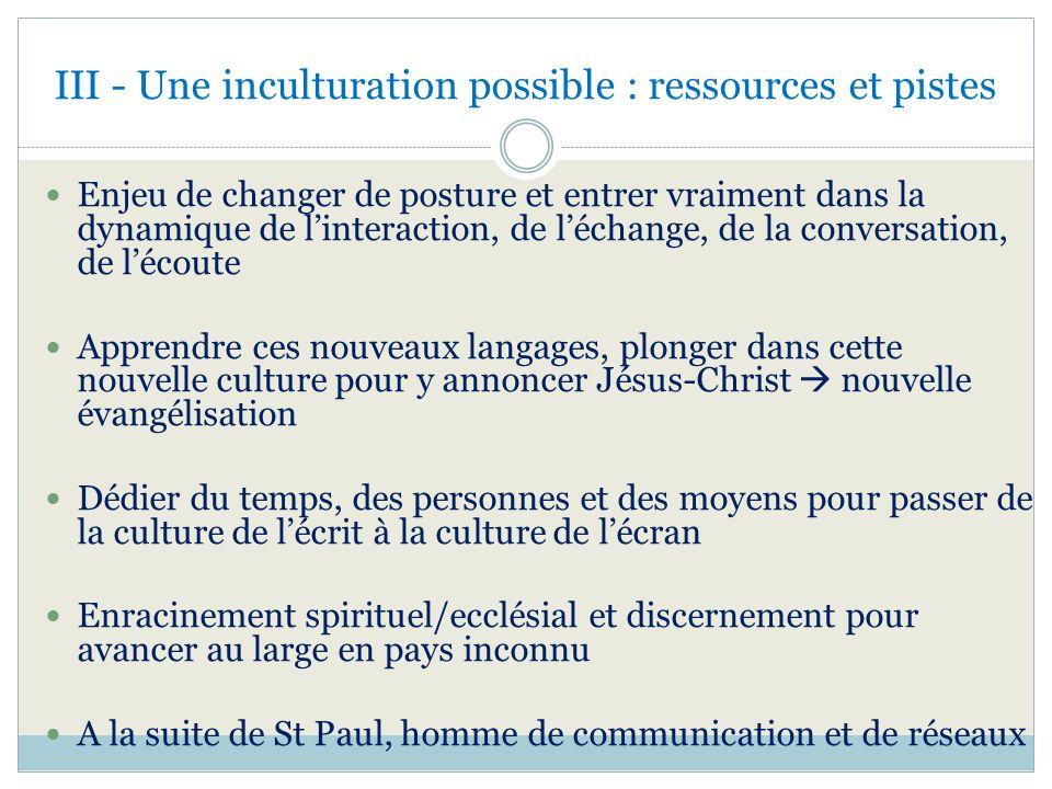 III - Une inculturation possible : ressources et pistes Enjeu de changer de posture et entrer vraiment dans la dynamique de linteraction, de léchange,