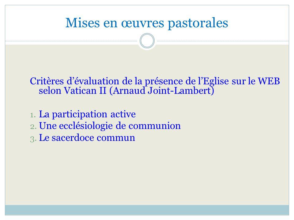 Mises en œuvres pastorales Critères dévaluation de la présence de lEglise sur le WEB selon Vatican II (Arnaud Joint-Lambert) 1. La participation activ