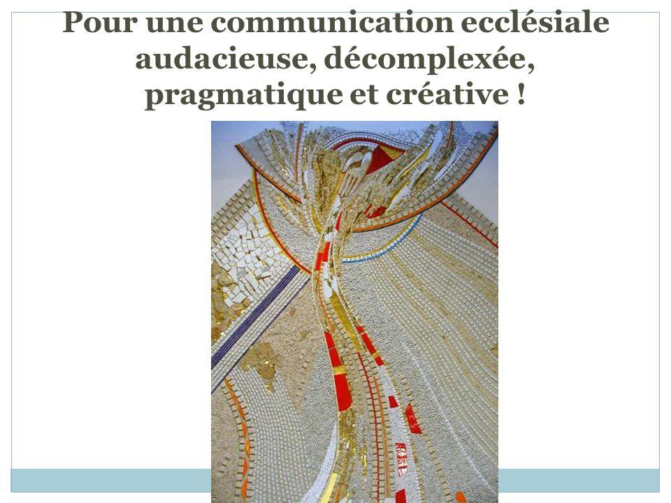 Pour une communication ecclésiale audacieuse, décomplexée, pragmatique et créative !