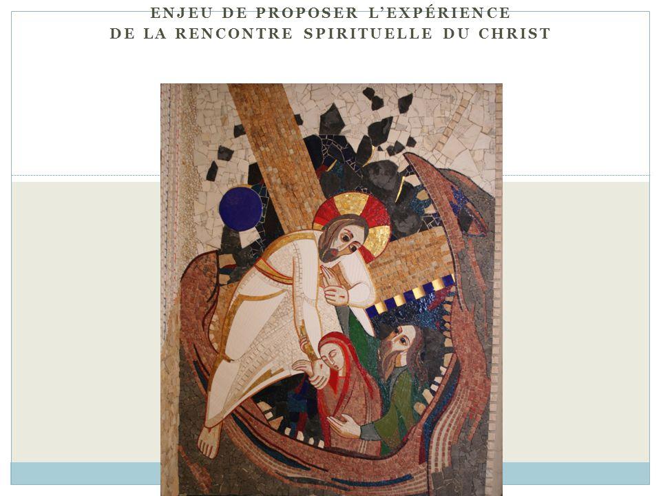 ENJEU DE PROPOSER LEXPÉRIENCE DE LA RENCONTRE SPIRITUELLE DU CHRIST