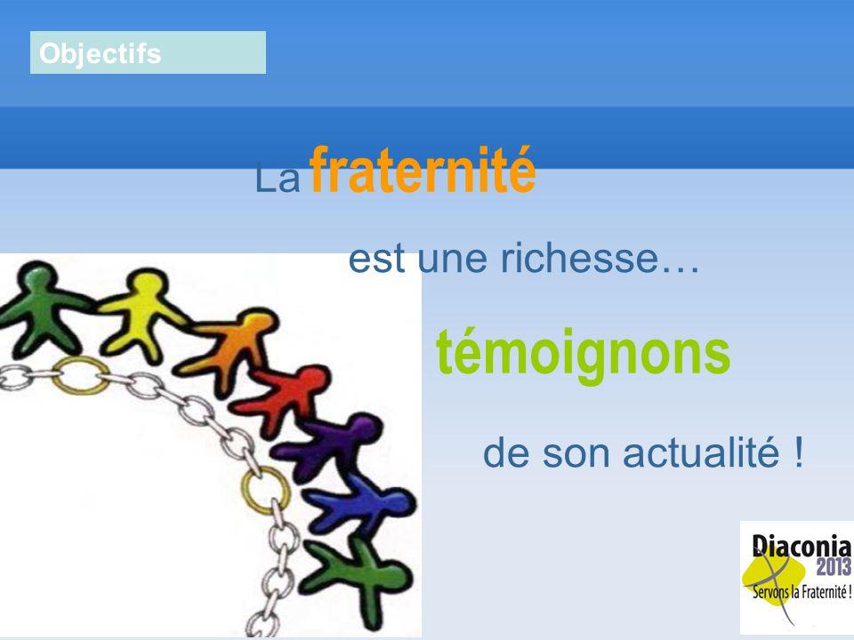 La fraternité est une richesse… témoignons de son actualité ! Objectifs