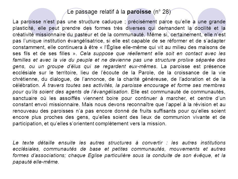 Le passage relatif à la paroisse (n° 28) La paroisse nest pas une structure caduque ; précisément parce quelle a une grande plasticité, elle peut pren