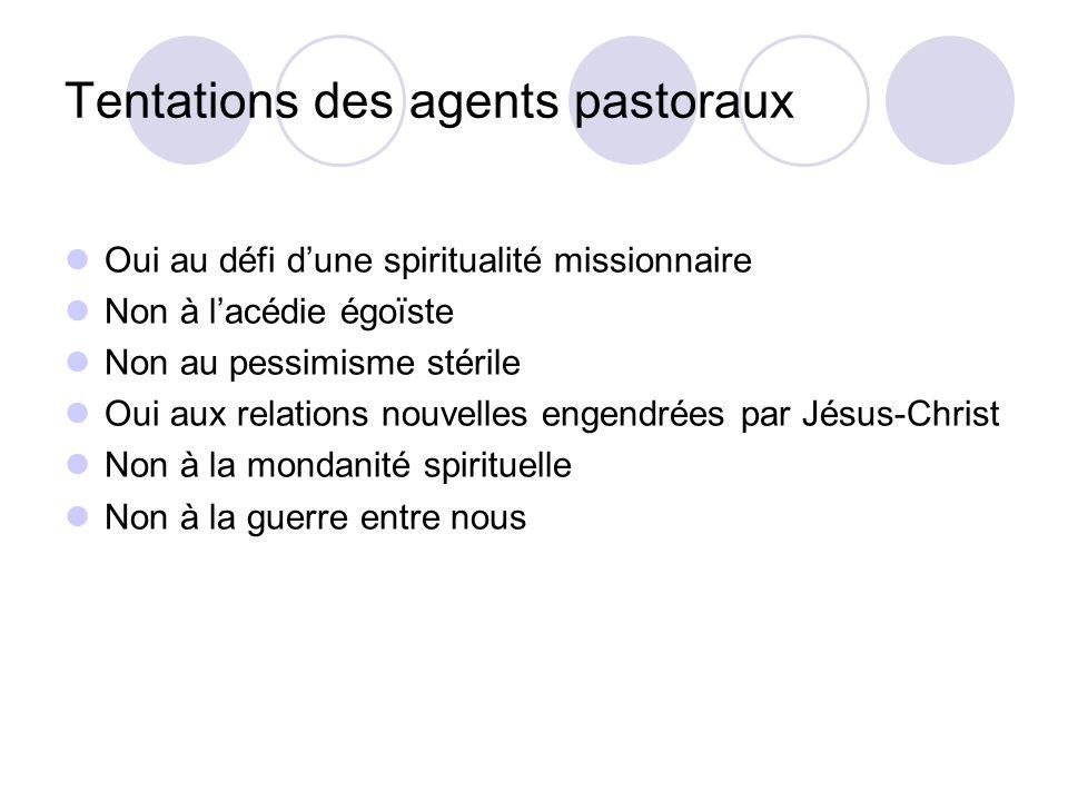 Tentations des agents pastoraux Oui au défi dune spiritualité missionnaire Non à lacédie égoïste Non au pessimisme stérile Oui aux relations nouvelles