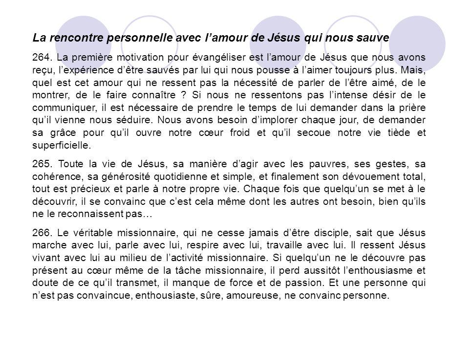 La rencontre personnelle avec lamour de Jésus qui nous sauve 264. La première motivation pour évangéliser est lamour de Jésus que nous avons reçu, lex