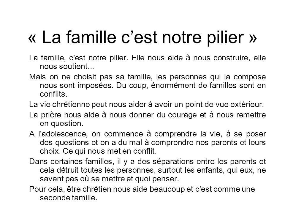« La famille cest notre pilier » La famille, c'est notre pilier. Elle nous aide à nous construire, elle nous soutient... Mais on ne choisit pas sa fam