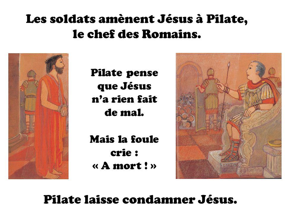 Les soldats amènent Jésus à Pilate, le chef des Romains. Pilate pense que Jésus na rien fait de mal. Mais la foule crie : « A mort ! » Pilate laisse c