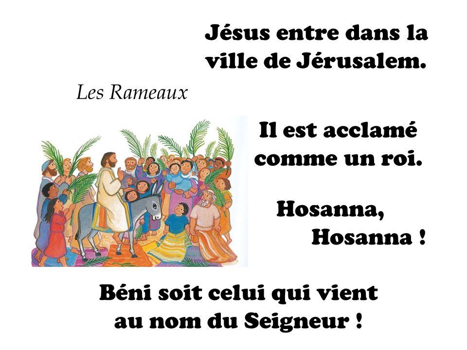 Jésus entre dans la ville de Jérusalem. Béni soit celui qui vient au nom du Seigneur ! Les Rameaux Hosanna, Hosanna ! Il est acclamé comme un roi.