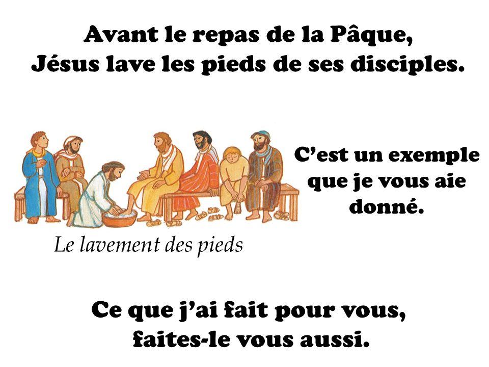 Le lavement des pieds Avant le repas de la Pâque, Jésus lave les pieds de ses disciples. Cest un exemple que je vous aie donné. Ce que jai fait pour v