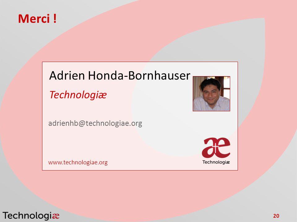 20 Merci ! Adrien Honda-Bornhauser Technologiæ adrienhb@technologiae.org www.technologiae.org