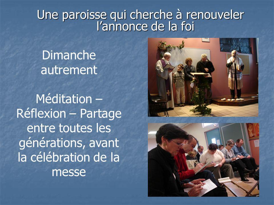 Une paroisse qui cherche à renouveler lannonce de la foi Dimanche autrement Méditation – Réflexion – Partage entre toutes les générations, avant la célébration de la messe