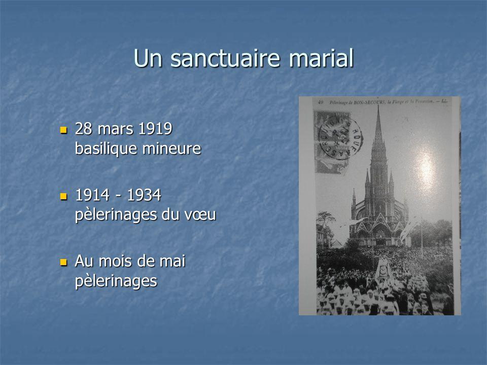 Un sanctuaire marial 28 mars 1919 basilique mineure 28 mars 1919 basilique mineure 1914 - 1934 pèlerinages du vœu 1914 - 1934 pèlerinages du vœu Au mois de mai pèlerinages Au mois de mai pèlerinages