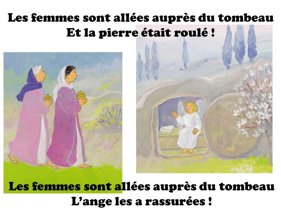 Les femmes sont allées auprès du tombeau Et la pierre était roulé ! Les femmes sont allées auprès du tombeau Lange les a rassurées !