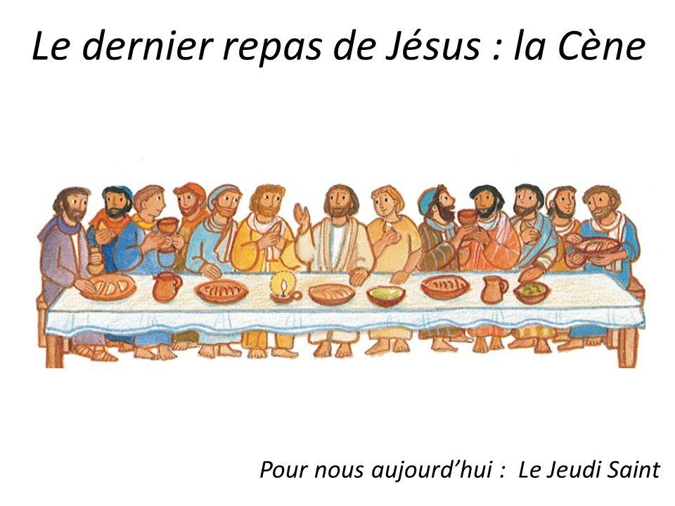 Le dernier repas de Jésus : la Cène Pour nous aujourdhui : Le Jeudi Saint