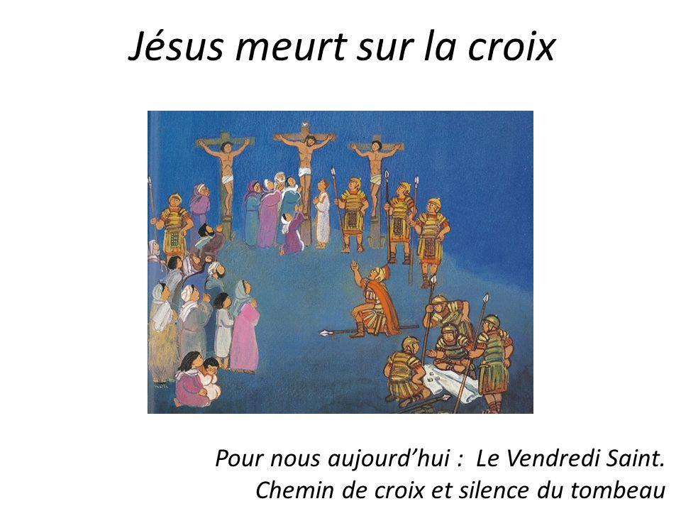 Jésus meurt sur la croix Pour nous aujourdhui : Le Vendredi Saint. Chemin de croix et silence du tombeau