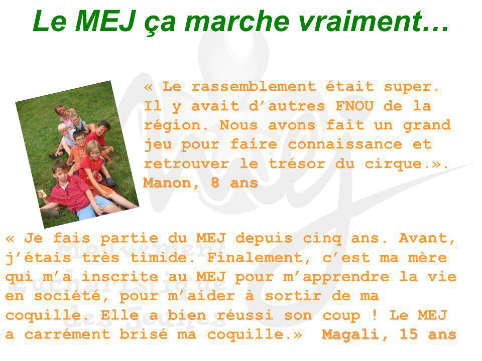 Le MEJ ça marche vraiment… Manon, 8 ans « Le rassemblement était super. Il y avait dautres FNOU de la région. Nous avons fait un grand jeu pour faire