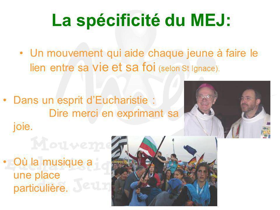 La spécificité du MEJ: Un mouvement qui aide chaque jeune à faire le lien entre sa vie et sa foi (selon St Ignace). Dans un esprit dEucharistie : Dire