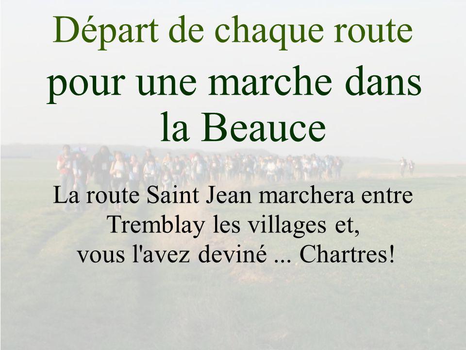 pour une marche dans la Beauce Départ de chaque route La route Saint Jean marchera entre Tremblay les villages et, vous l'avez deviné... Chartres!