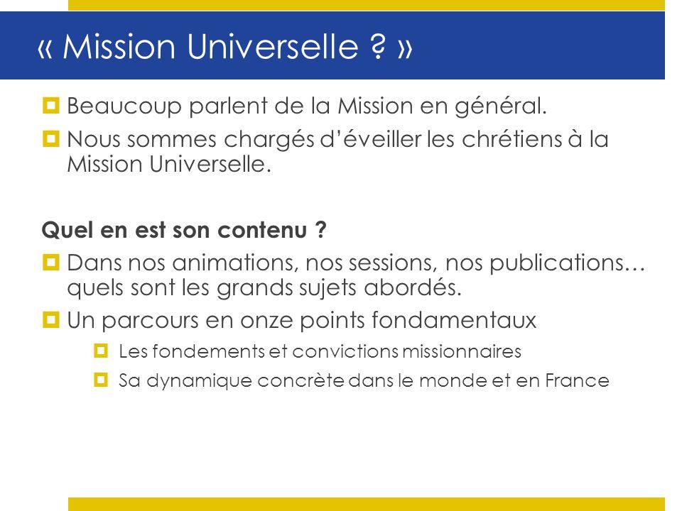 « Mission Universelle ? » Beaucoup parlent de la Mission en général. Nous sommes chargés déveiller les chrétiens à la Mission Universelle. Quel en est