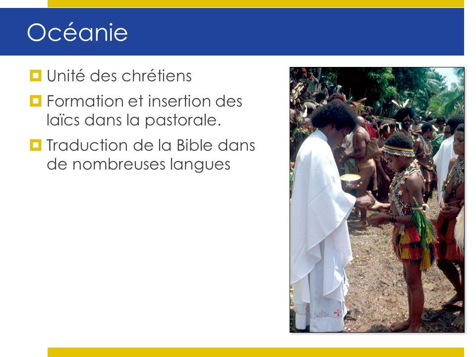 Océanie Unité des chrétiens Formation et insertion des laïcs dans la pastorale. Traduction de la Bible dans de nombreuses langues