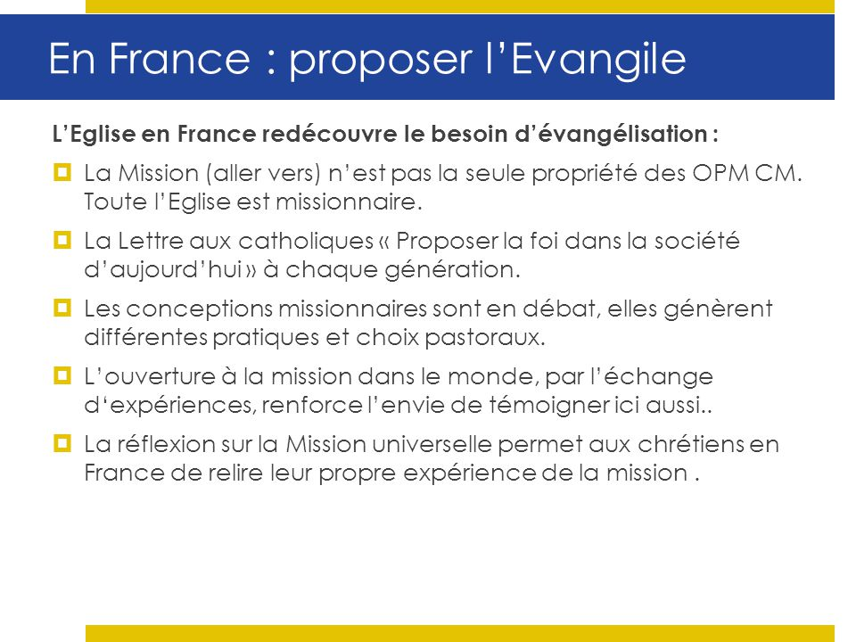 LEglise en France redécouvre le besoin dévangélisation : La Mission (aller vers) nest pas la seule propriété des OPM CM. Toute lEglise est missionnair