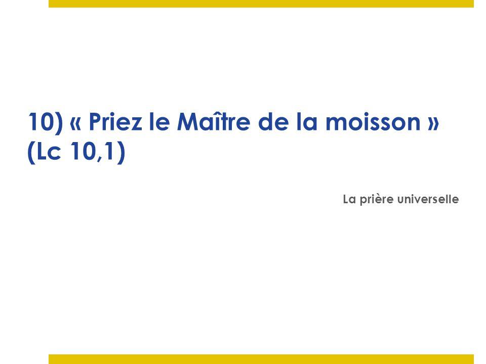 10) « Priez le Maître de la moisson » (Lc 10,1) La prière universelle