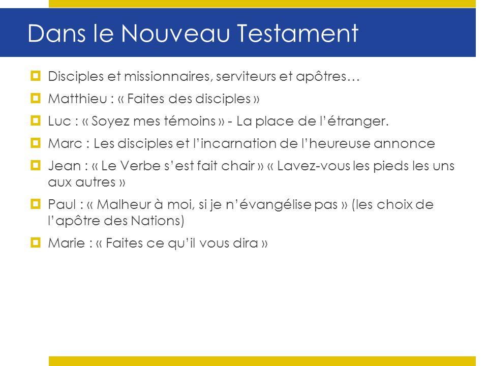 Dans le Nouveau Testament Disciples et missionnaires, serviteurs et apôtres… Matthieu : « Faites des disciples » Luc : « Soyez mes témoins » - La plac