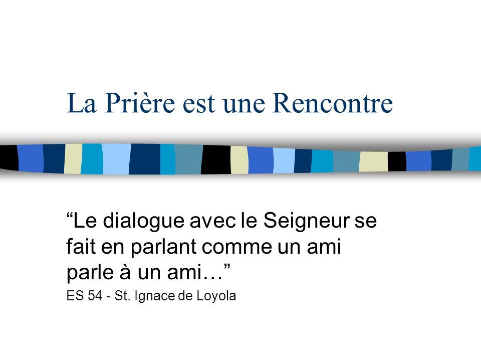 La Prière est une Rencontre Le dialogue avec le Seigneur se fait en parlant comme un ami parle à un ami… ES 54 - St.