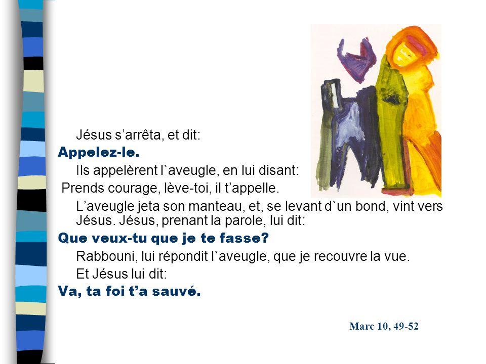 Marc 10, 49-52 Jésus sarrêta, et dit: Appelez-le.