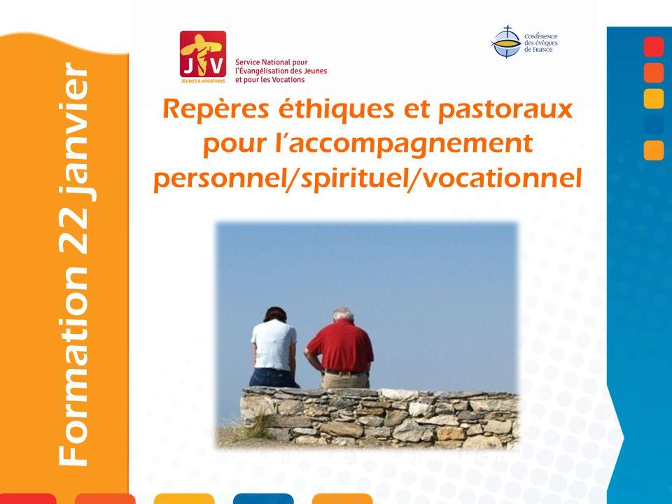 Formation 22 janvier Repères éthiques et pastoraux pour laccompagnement personnel/spirituel/vocationnel Comment évangéliser les jeunes à lheure de Fac