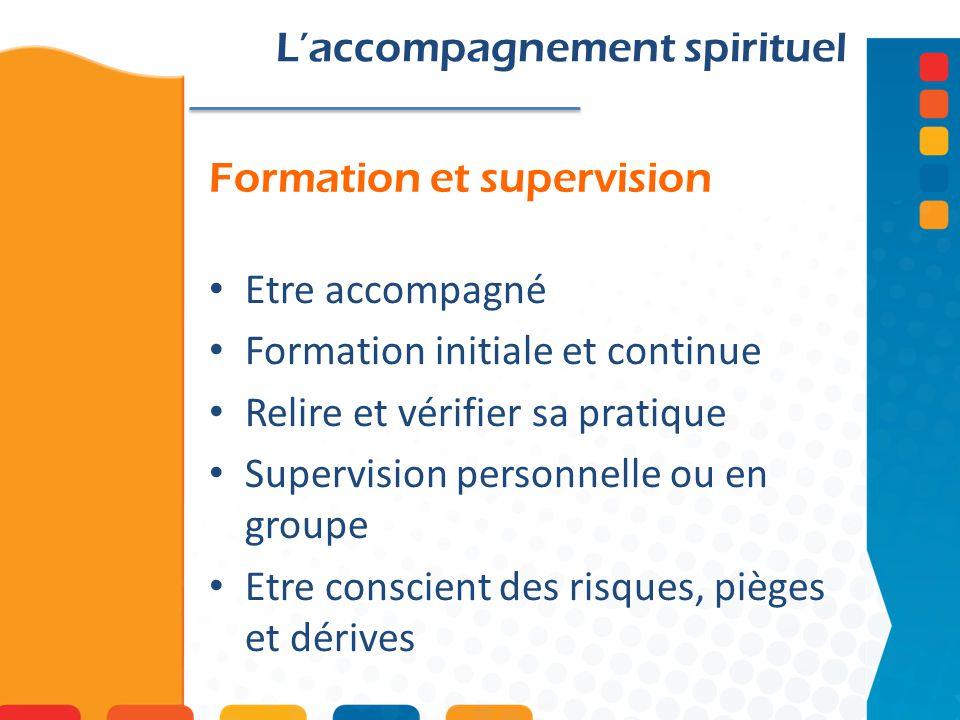Formation et supervision Laccompagnement spirituel Etre accompagné Formation initiale et continue Relire et vérifier sa pratique Supervision personnelle ou en groupe Etre conscient des risques, pièges et dérives